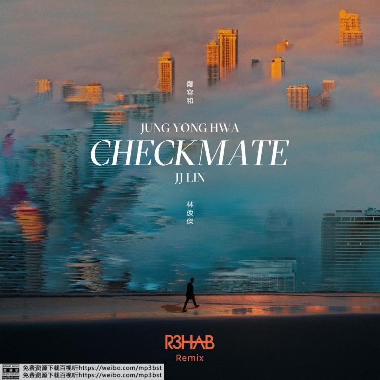 郑容和&林俊杰 - CHECKMATE(R3HAB Remix)[FLAC/MP3-320K]